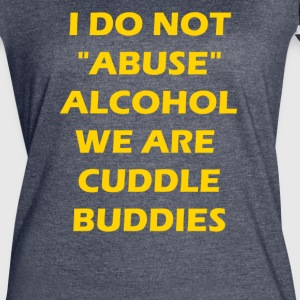 I do not abuse alcohol we are cuddle budies - Women's Vintage Sport T-Shirt