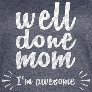 Well done mom - I'm awesome - Women's Vintage Sport T-Shirt
