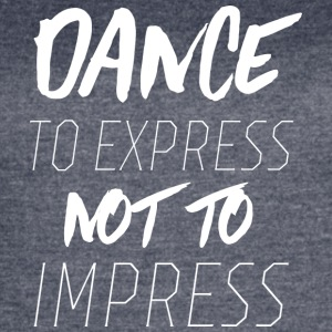 Dance to Express Not to Impress - Women's Vintage Sport T-Shirt