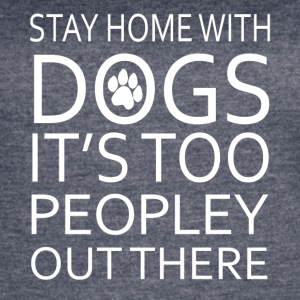 Stay Home With Dogs T Shirt - Women's Vintage Sport T-Shirt