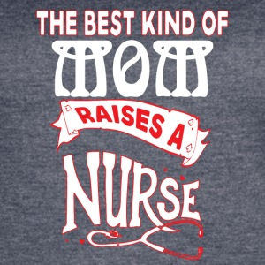 The Best Kind Of Mom Raises A Nurse T Shirt - Women's Vintage Sport T-Shirt
