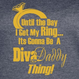 Untill...I get My Ring Its Gonna Be A Diva Daddy™ - Women's Vintage Sport T-Shirt