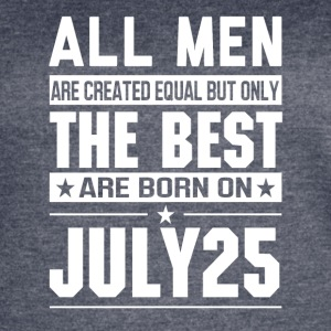 The Best Men Are Born On July 25 - Women's Vintage Sport T-Shirt