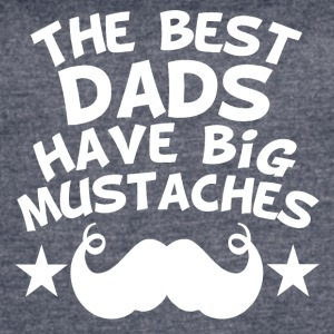 The Best Dads Have Big Mustaches - Women's Vintage Sport T-Shirt