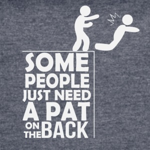 Some people just need a pat on the back - Women's Vintage Sport T-Shirt