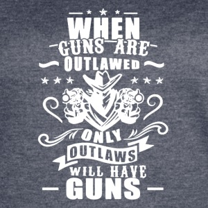 When Guns Are Outlawed Tshirt - Women's Vintage Sport T-Shirt
