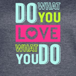 Do what you love, love what you do - Women's Vintage Sport T-Shirt