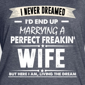 I'd End Up Marrying A Perfect Freakin' Wife TShirt - Women's Vintage Sport T-Shirt