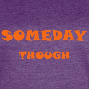 Someday Though - Women's Vintage Sport T-Shirt