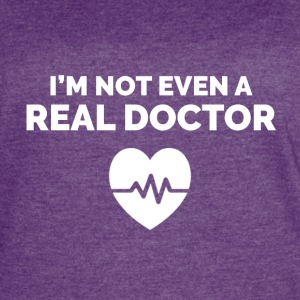 I'm not even a Real Doctor. - Women's Vintage Sport T-Shirt