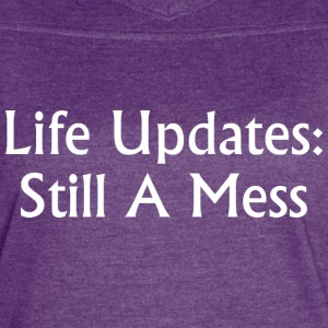 Life Updates Still A Mess - Women's Vintage Sport T-Shirt