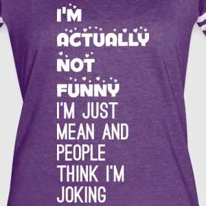 Im Actually Not Funny Mean People Think Im Joking - Women's Vintage Sport T-Shirt