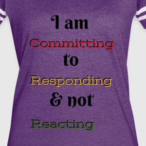 I am committing to responding & not reacting - Women's Vintage Sport T-Shirt