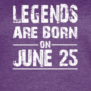 Legends are born on June 25 - Women's Vintage Sport T-Shirt