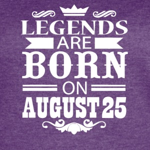 Legends are born on August 25 - Women's Vintage Sport T-Shirt