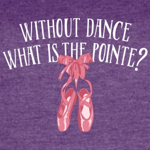 Without Dance What Is The Pointe - Women's Vintage Sport T-Shirt