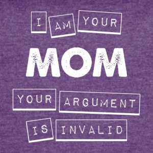 I'm Your Mom Your Argument Is Invalid - Women's Vintage Sport T-Shirt