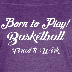 Born To Play Basketball Forced To Work - Women's Vintage Sport T-Shirt