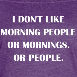 I Dont Like Morning People Or Mornings Or People - Women's Vintage Sport T-Shirt