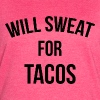 WILL SWEAT FOR TACOS - Women's Vintage Sport T-Shirt