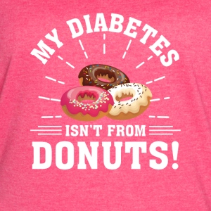 My Type 1 Diabetes Isnt From Donuts - Women's Vintage Sport T-Shirt