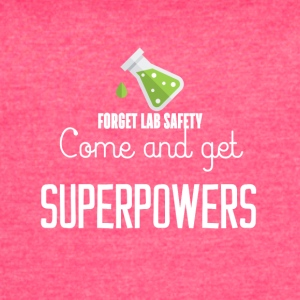 Forget lab safety come and get superpowers - Women's Vintage Sport T-Shirt