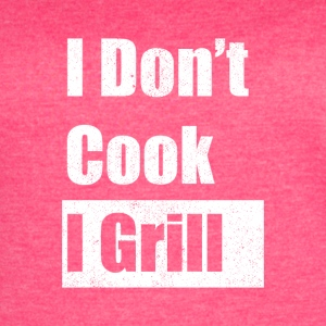 I don't cook I grill - Women's Vintage Sport T-Shirt
