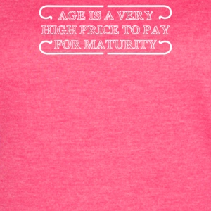 Age Is A Very High Price To Pay For Maturity - Women's Vintage Sport T-Shirt