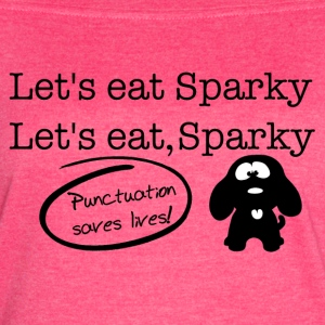 Lets Eat, Sparky- Punctuation Saves Lives! - Women's Vintage Sport T-Shirt