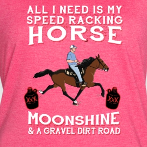 All I Need is my Speed Racking Horse and Moonshine - Women's Vintage Sport T-Shirt