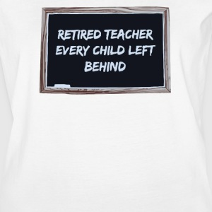 Retired Teacher Every Child Left Behind - Women's Vintage Sport T-Shirt