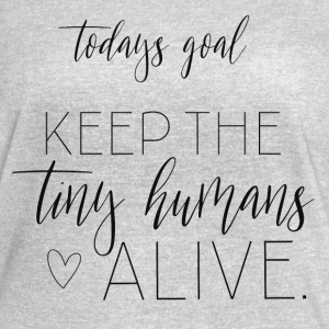 Today's Goal - Keep The Tiny Humans Alive - Women's Vintage Sport T-Shirt