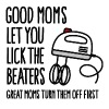 Good moms let you lick the beater Bad moms... - Adjustable Apron
