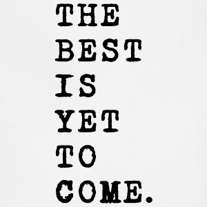 the best is yet to come - Adjustable Apron
