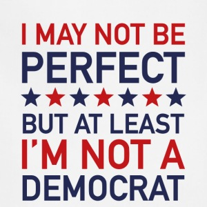 AT LEAST I'M NOT A DEMOCRAT T-SHIRT - Adjustable Apron