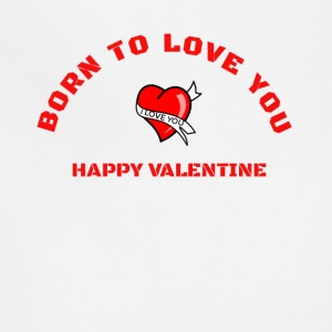 born to love you - happy valentine - Adjustable Apron