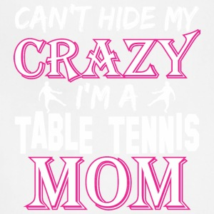 Cant Hide My Crazy Im A Table Tennis Mom - Adjustable Apron