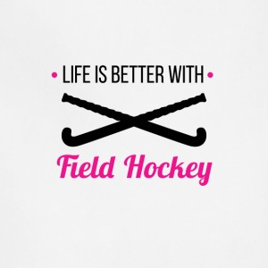 Life Is Better With Field Hockey T-Shirt - Adjustable Apron