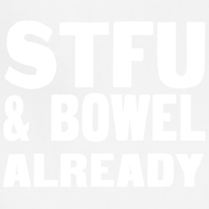 Stfu and bowl already - Adjustable Apron