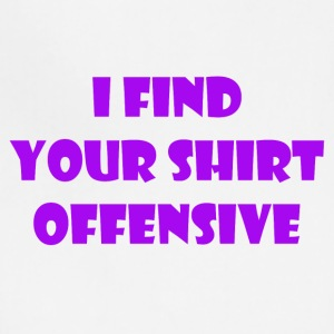 your shirt is offensive - Adjustable Apron