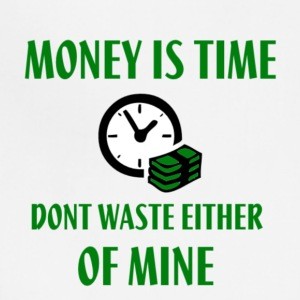 MONEY IS TIME SO DONT WASTE EITHER OF MINE GREEN A - Adjustable Apron