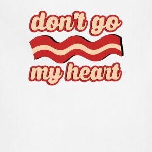 Don t go bacon my heart - Adjustable Apron