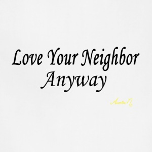 0024 Love Your Neighbor Anyway - Adjustable Apron