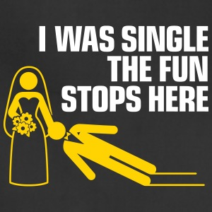 I Was A Single.The Fun Stops Here. - Adjustable Apron