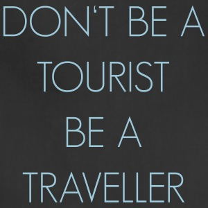 Don't be a tourist be a traveller. - Adjustable Apron