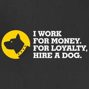 I Work For Money. For Loyalty, Hire A Dog. - Adjustable Apron