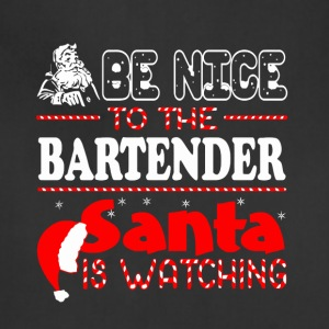 Be Nice To The Bartender Santa Is Watching - Adjustable Apron