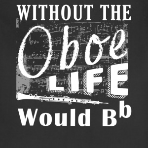 Life Without The Oboe Shirt - Adjustable Apron