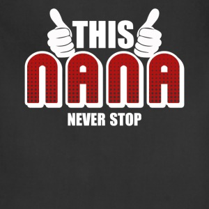 Nana Never Stop Shirt - Adjustable Apron