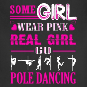 Real Girl Go Pole Dancing Shirt - Adjustable Apron